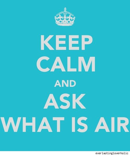 keep calm and ask what is air?