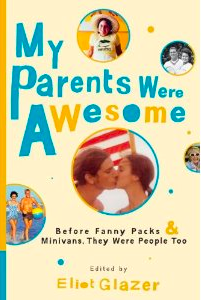my parents were awesome book edited by eliot glazer